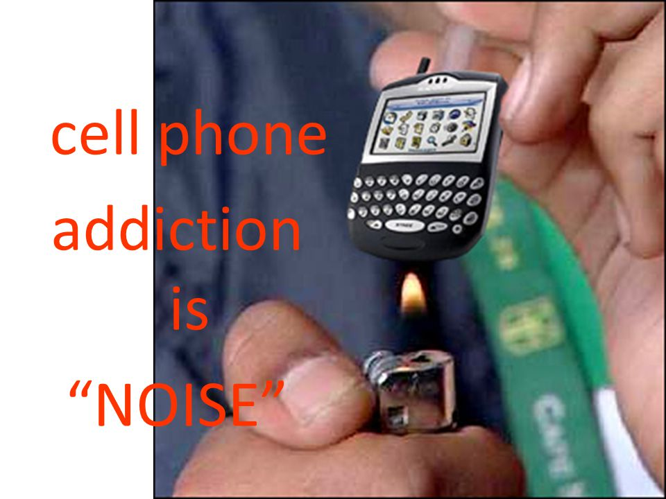 cell phone addiction is NOISE