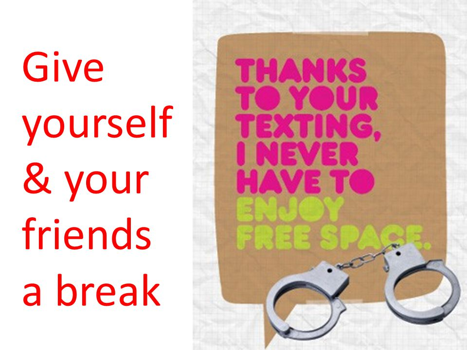 Give yourself & your friends a break