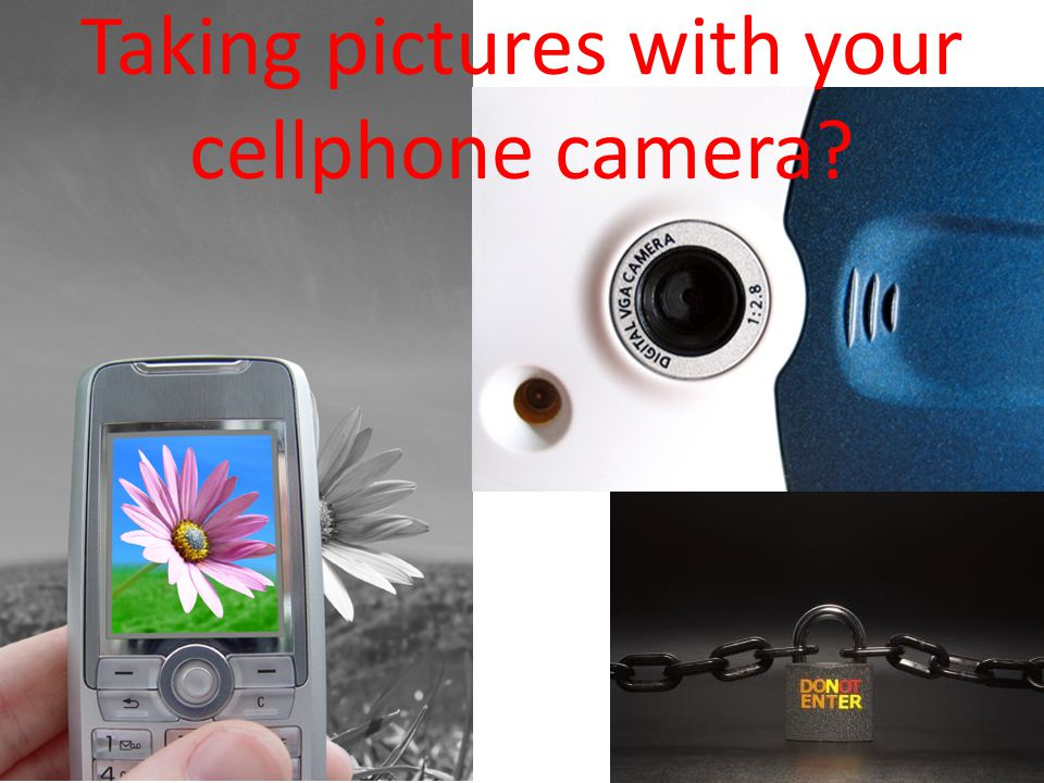 Taking pictures with your cellphone camera