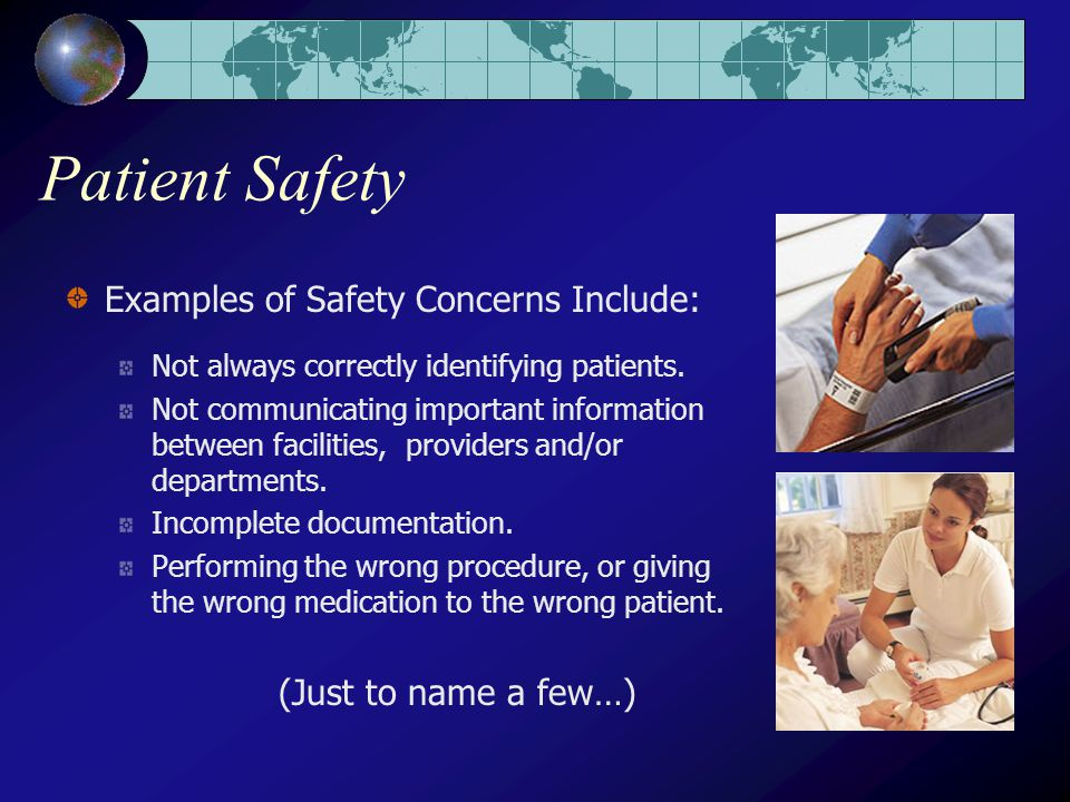 Patient Safety Examples of Safety Concerns Include: Not always correctly identifying patients.