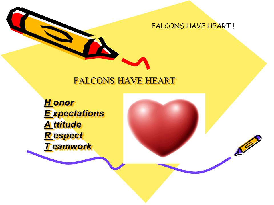 FALCONS HAVE HEART H onor E xpectations A ttitude R espect T eamwork FALCONS HAVE HEART H onor E xpectations A ttitude R espect T eamwork FALCONS HAVE HEART !