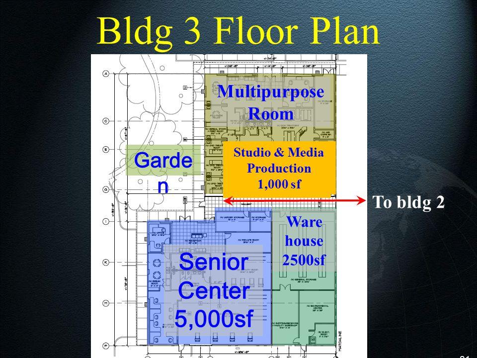 21 Multipurpose Room Senior Center 5,000sf Studio & Media Production 1,000 sf Ware house 2500sf To bldg 2 Garde n Bldg 3 Floor Plan