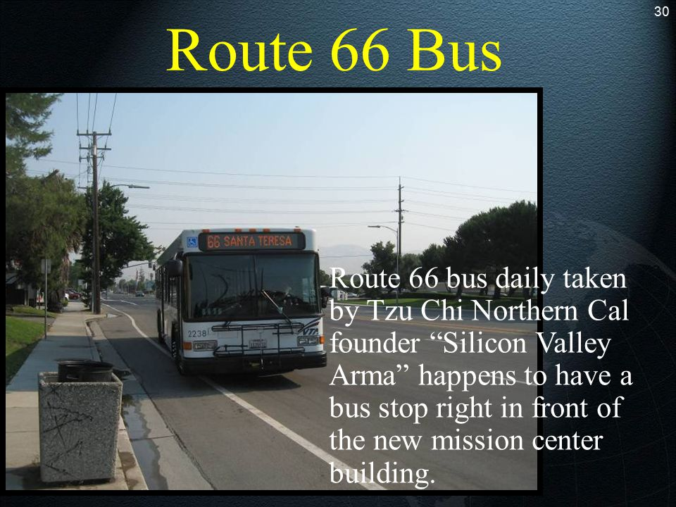 """Route 66 Bus 30 Route 66 bus daily taken by Tzu Chi Northern Cal founder """"Silicon Valley Arma"""" happens to have a bus stop right in front of the new mi"""