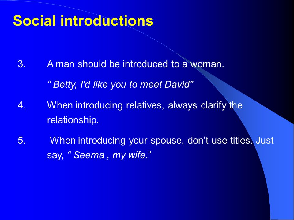 Social introductions 3.A man should be introduced to a woman.