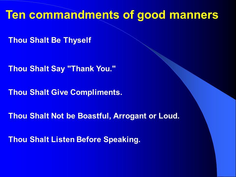 Ten commandments of good manners Thou Shalt Be Thyself Thou Shalt Say