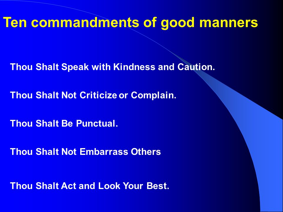 Ten commandments of good manners Thou Shalt Speak with Kindness and Caution.