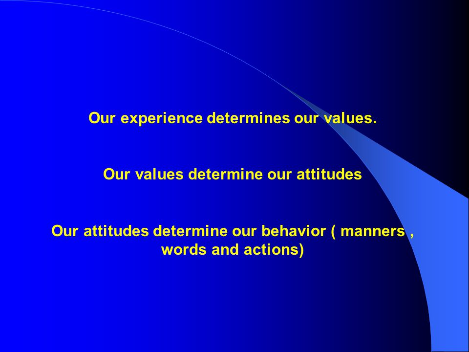 Our experience determines our values.
