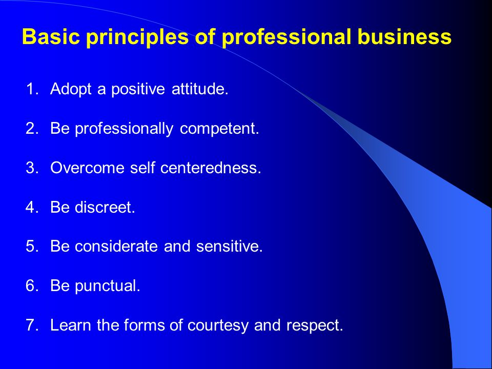 Basic principles of professional business 1.Adopt a positive attitude.
