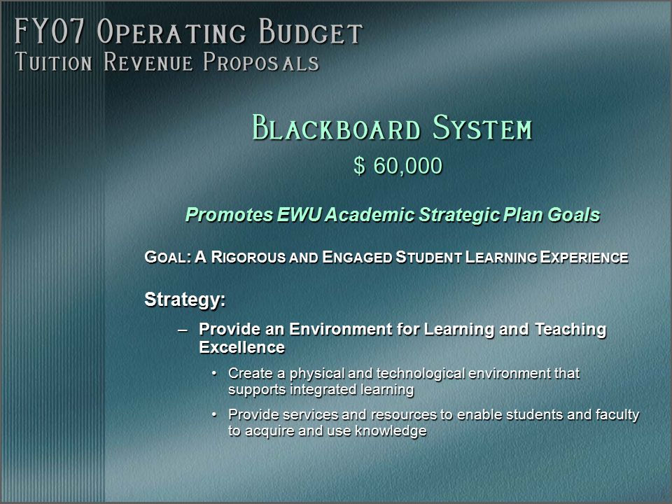 FY07 Operating Budget Tuition Revenue Proposals Promotes EWU Academic Strategic Plan Goals G OAL : A R IGOROUS AND E NGAGED S TUDENT L EARNING E XPERI