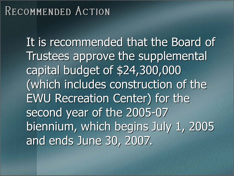 Recommended Action It is recommended that the Board of Trustees approve the supplemental capital budget of $24,300,000 (which includes construction of
