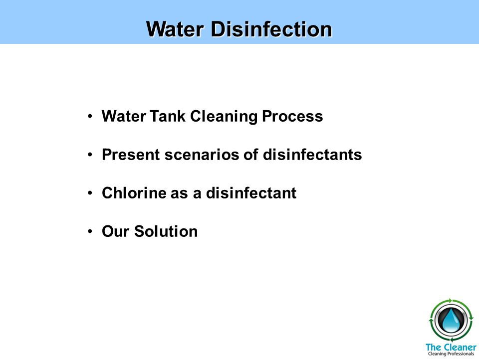 Water Disinfection Water Tank Cleaning Process Present scenarios of disinfectants Chlorine as a disinfectant Our Solution