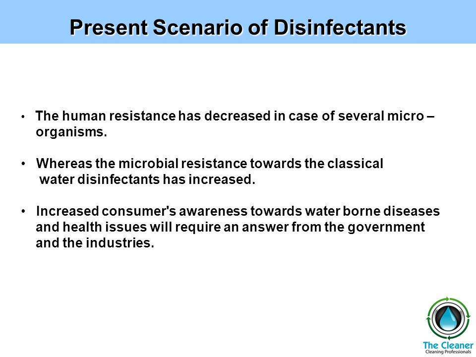 Present Scenario of Disinfectants The human resistance has decreased in case of several micro – organisms.