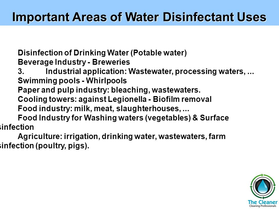 Important Areas of Water Disinfectant Uses 1.Disinfection of Drinking Water (Potable water) 2.Beverage Industry - Breweries 3.Industrial application: Wastewater, processing waters,...