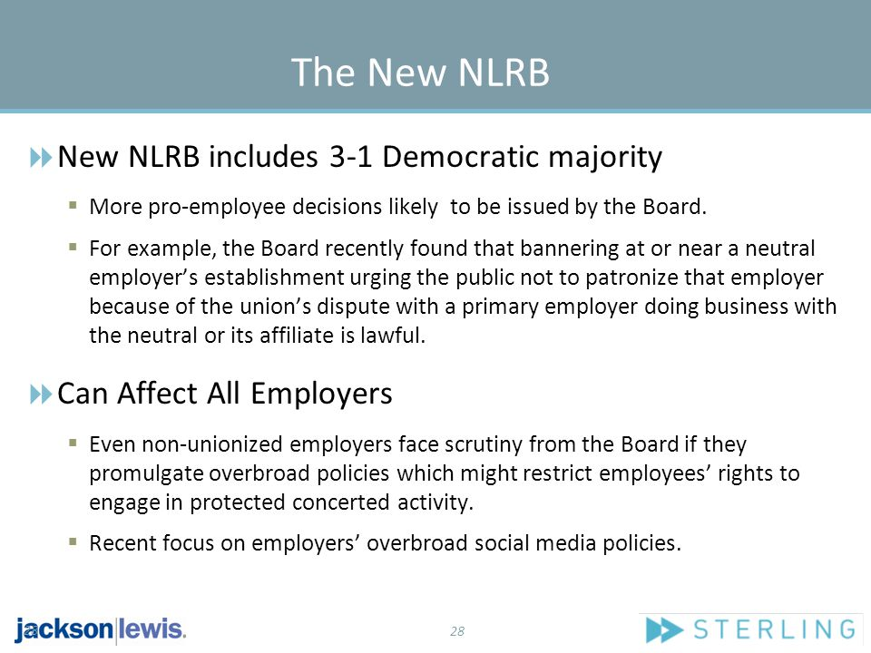 28 The New NLRB  New NLRB includes 3-1 Democratic majority  More pro-employee decisions likely to be issued by the Board.