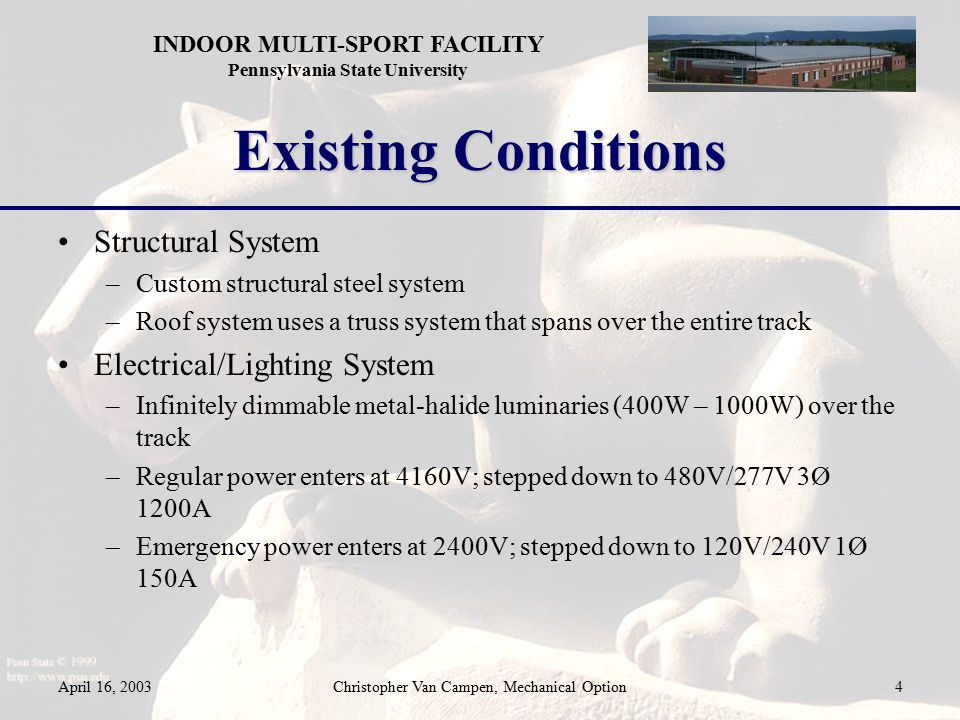 INDOOR MULTI-SPORT FACILITY Pennsylvania State University April 16, 2003Christopher Van Campen, Mechanical Option4 Existing Conditions Structural Syst