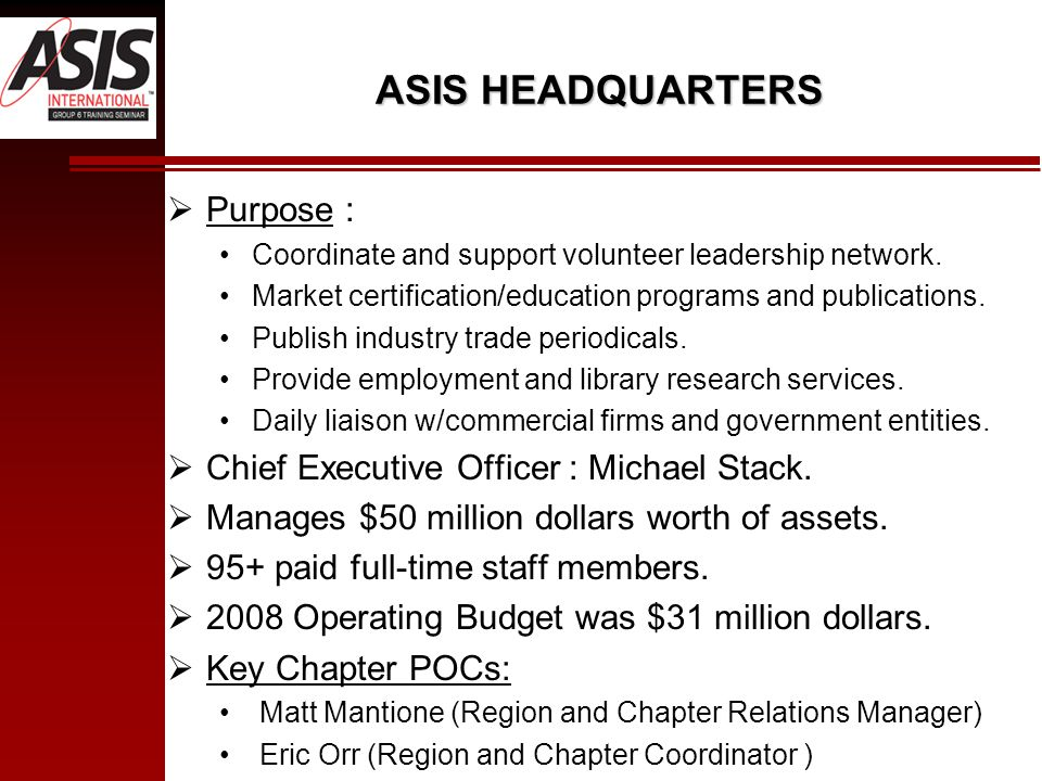 ASIS HEADQUARTERS  Purpose : Coordinate and support volunteer leadership network.