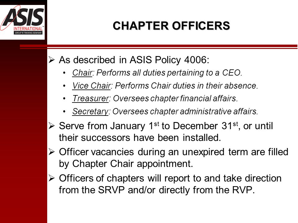 CHAPTER OFFICERS  As described in ASIS Policy 4006: Chair: Performs all duties pertaining to a CEO.