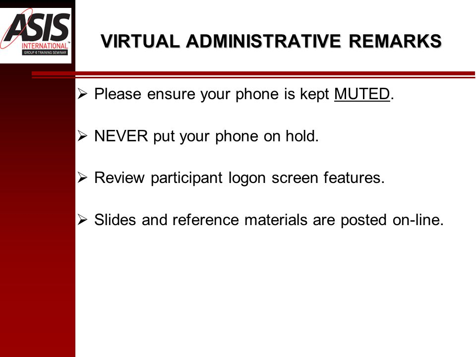 VIRTUAL ADMINISTRATIVE REMARKS  Please ensure your phone is kept MUTED.