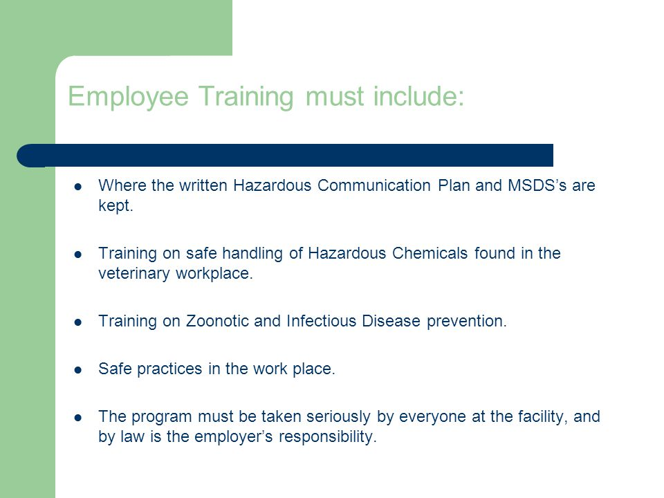 Employee Training must include: Where the written Hazardous Communication Plan and MSDS's are kept.