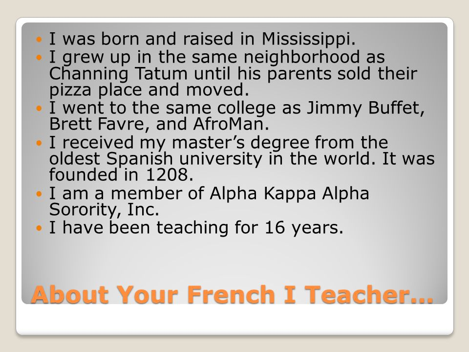 About Your French I Teacher… I was born and raised in Mississippi.