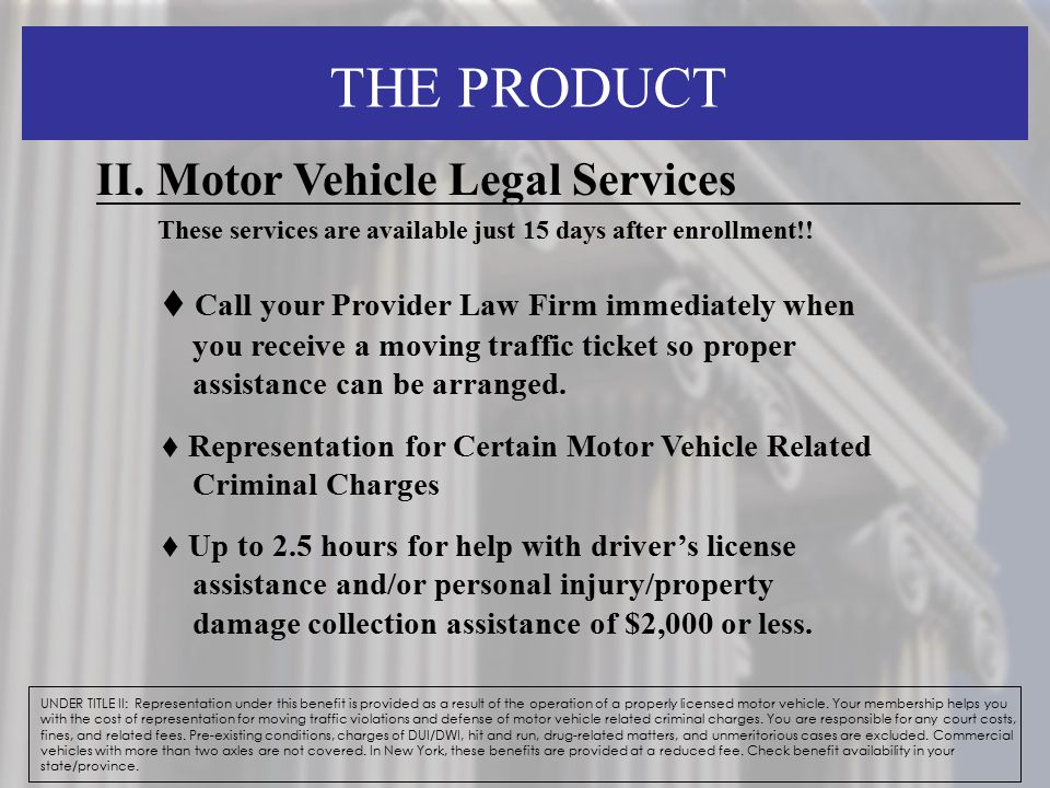 THE PRODUCT UNDER TITLE II: Representation under this benefit is provided as a result of the operation of a properly licensed motor vehicle. Your memb