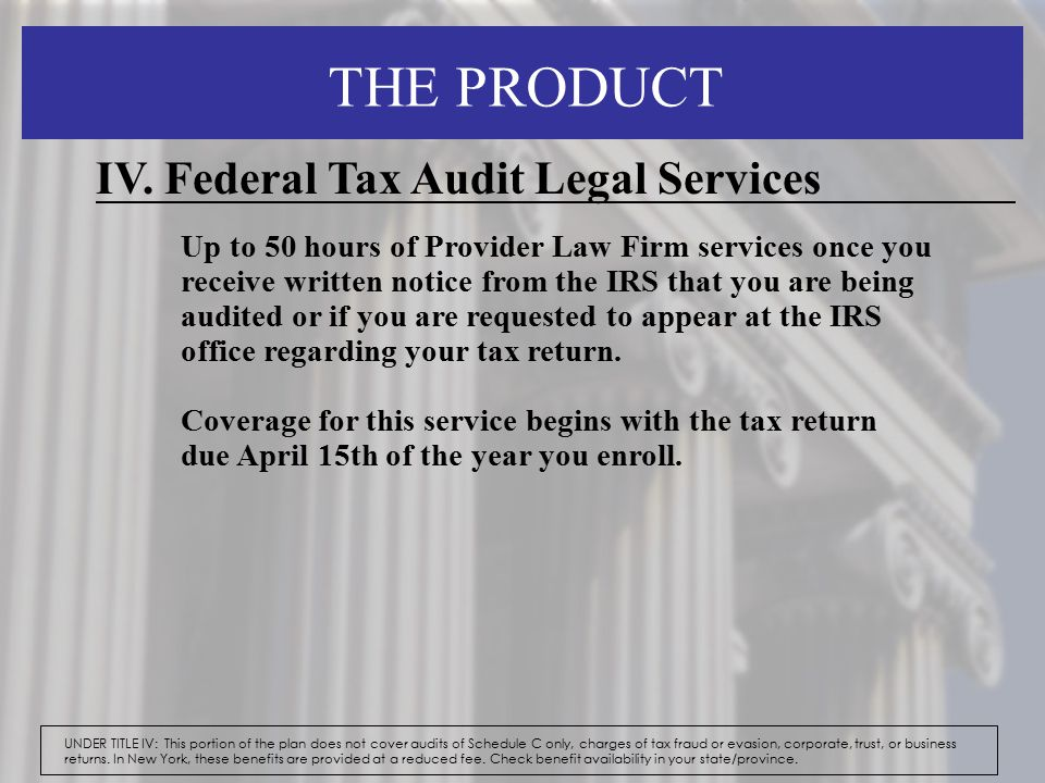 THE PRODUCT UNDER TITLE IV: This portion of the plan does not cover audits of Schedule C only, charges of tax fraud or evasion, corporate, trust, or b