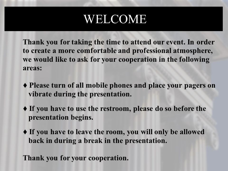 Thank you for taking the time to attend our event. In order to create a more comfortable and professional atmosphere, we would like to ask for your co