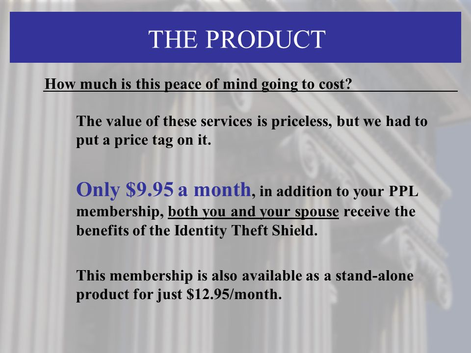 THE PRODUCT The value of these services is priceless, but we had to put a price tag on it. Only $9.95 a month, in addition to your PPL membership, bot