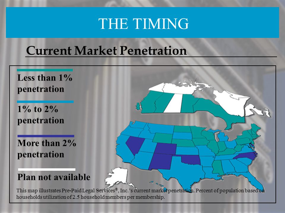 Current Market Penetration This map illustrates Pre-Paid Legal Services ®, Inc.'s current market penetration. Percent of population based on household