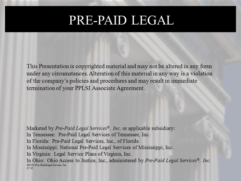 PRE-PAID LEGAL This Presentation is copyrighted material and may not be altered in any form under any circumstances. Alteration of this material in an