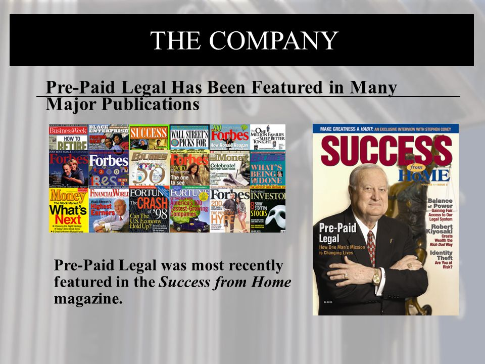 Pre-Paid Legal Has Been Featured in Many Major Publications THE COMPANY Pre-Paid Legal was most recently featured in the Success from Home magazine.