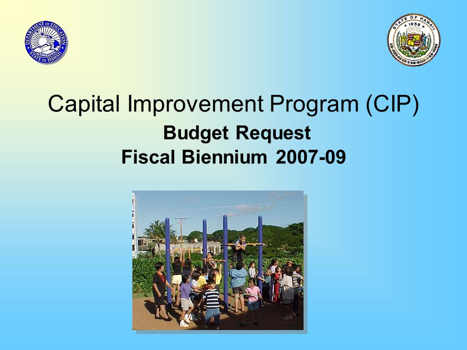 Capital Improvement Program (CIP) Budget Request Fiscal Biennium 2007-09