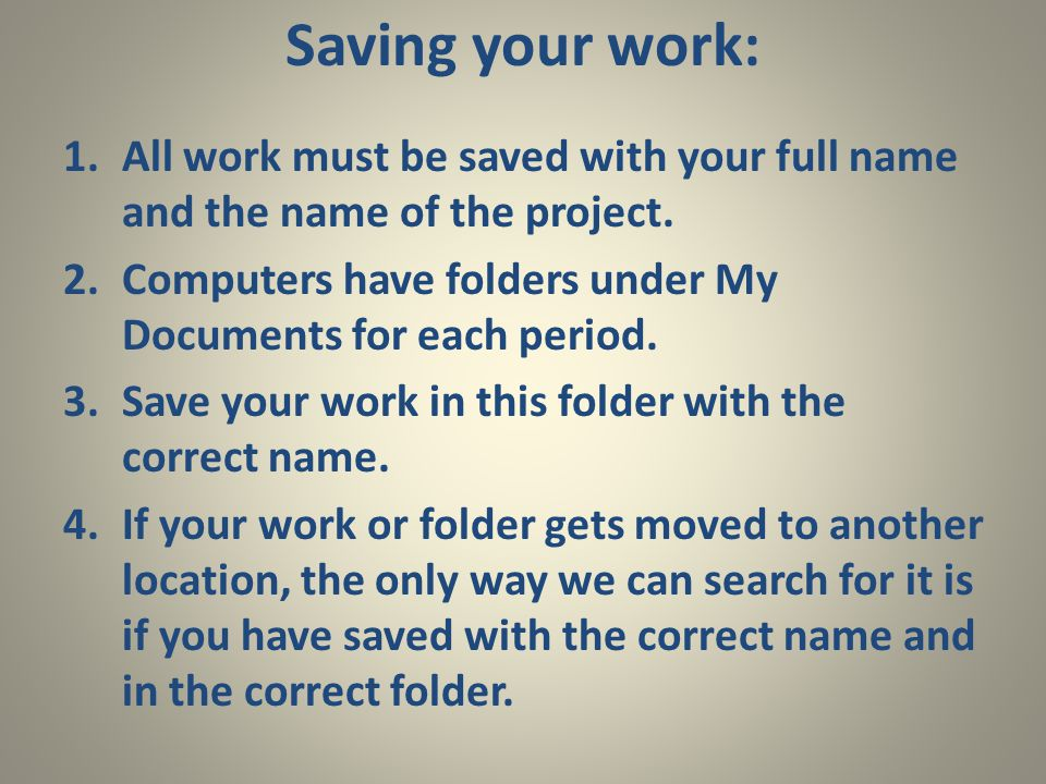 Saving your work: 1.All work must be saved with your full name and the name of the project.