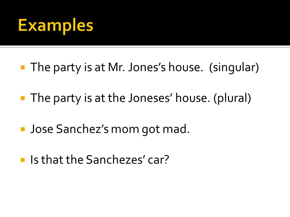  The party is at Mr. Jones's house. (singular)  The party is at the Joneses' house.