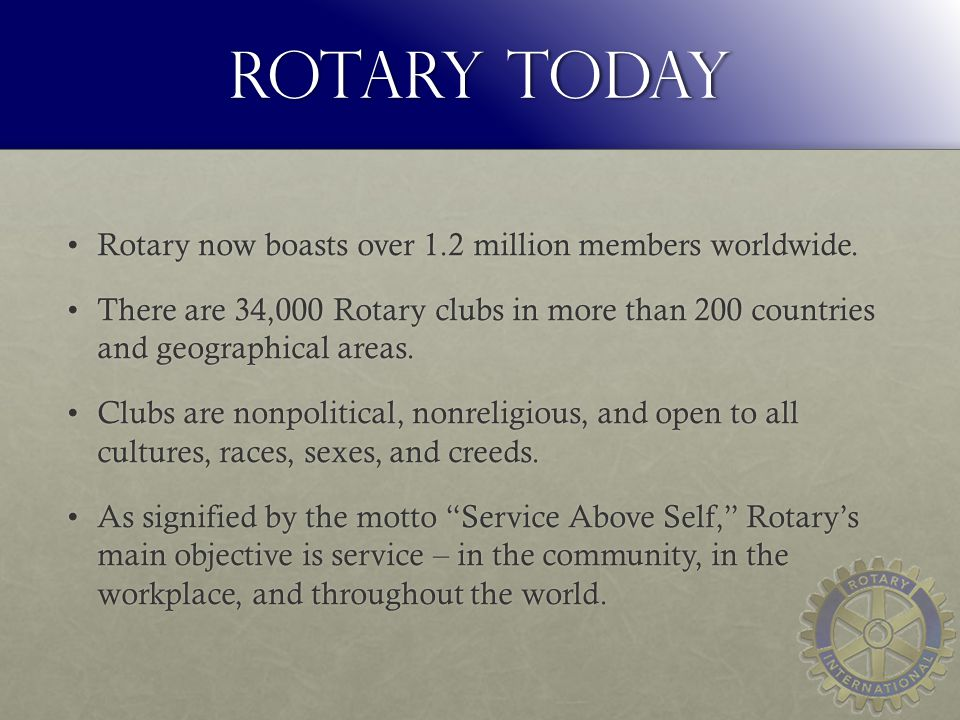 ROTARY TODAY Rotary now boasts over 1.2 million members worldwide.Rotary now boasts over 1.2 million members worldwide.