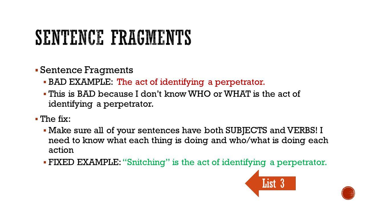 Sentence Fragments  BAD EXAMPLE: The act of identifying a perpetrator.