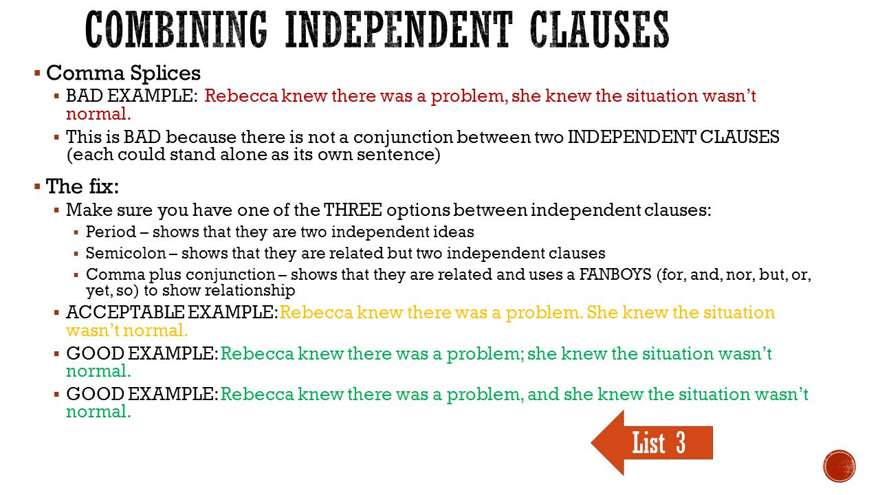  Comma Splices  BAD EXAMPLE: Rebecca knew there was a problem, she knew the situation wasn't normal.