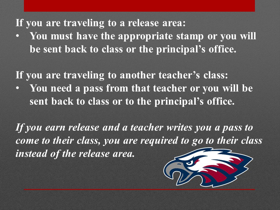 If you are traveling to a release area: You must have the appropriate stamp or you will be sent back to class or the principal's office.