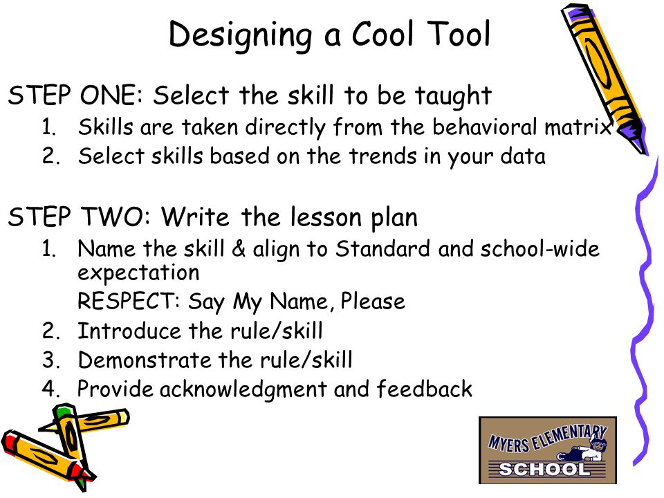 What Are Cool Tools? Cool Tools are behavioral lesson plans that structure how staff teach the expected behaviors from the school-wide behavioral matr