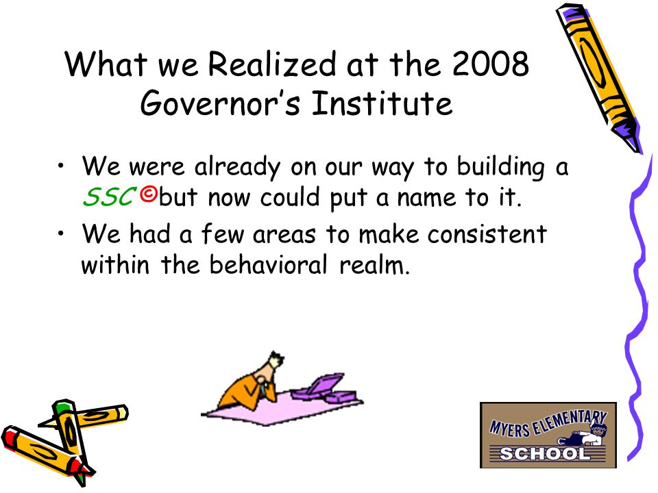 What we Realized at the 2008 Governor's Institute We were already on our way to building a SSC ©but now could put a name to it.