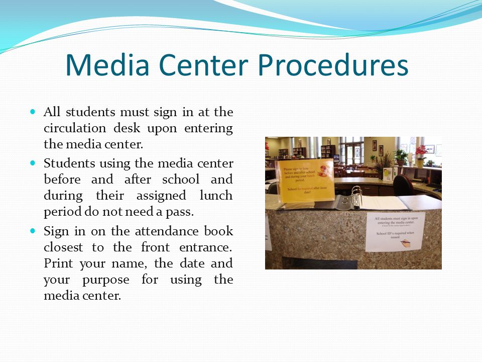 Media Center Procedures All students must sign in at the circulation desk upon entering the media center.