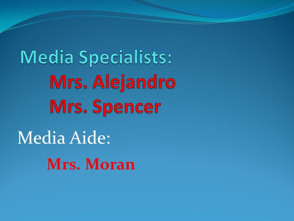 Media Aide: Mrs. Moran