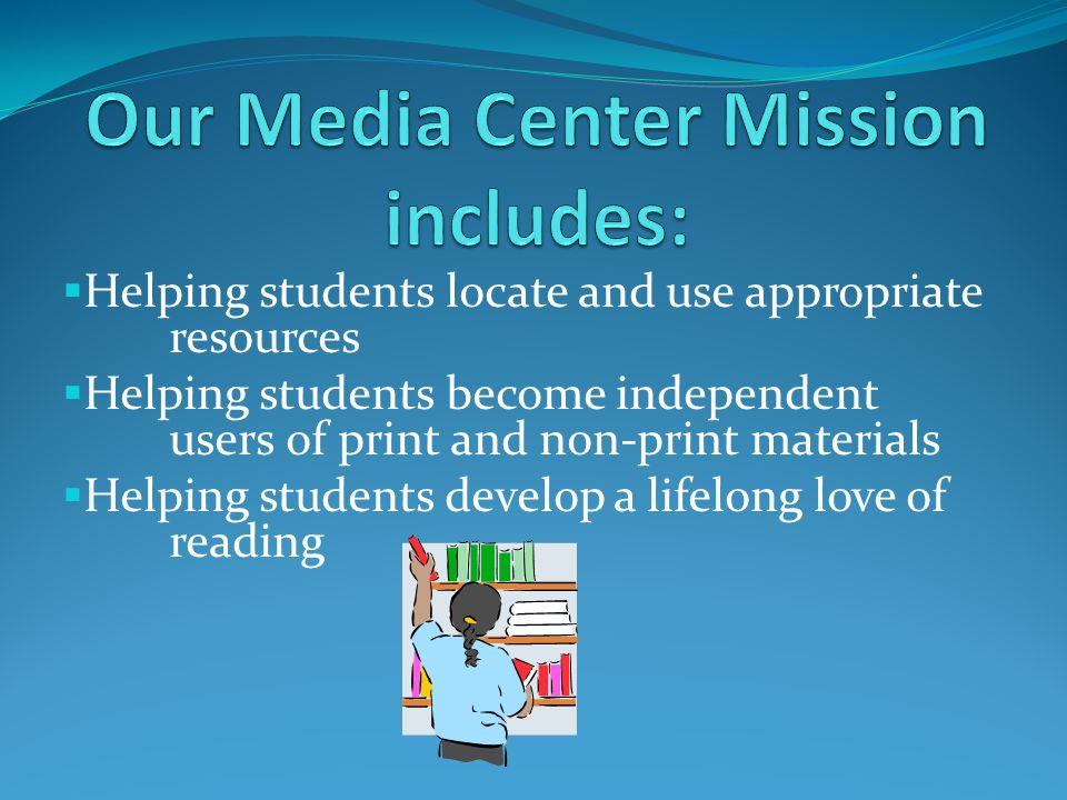  Helping students locate and use appropriate resources  Helping students become independent users of print and non-print materials  Helping student