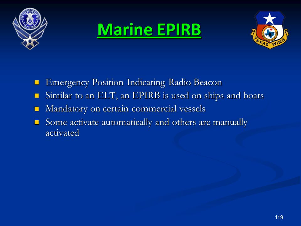 119 Emergency Position Indicating Radio Beacon Emergency Position Indicating Radio Beacon Similar to an ELT, an EPIRB is used on ships and boats Simil