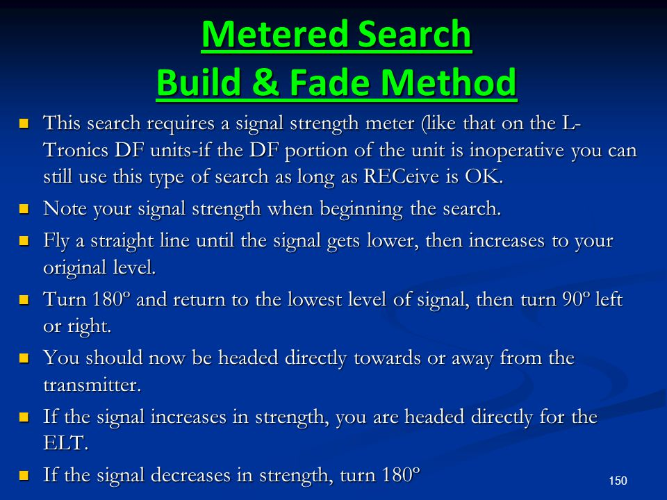 150 Metered Search Build & Fade Method This search requires a signal strength meter (like that on the L- Tronics DF units-if the DF portion of the uni