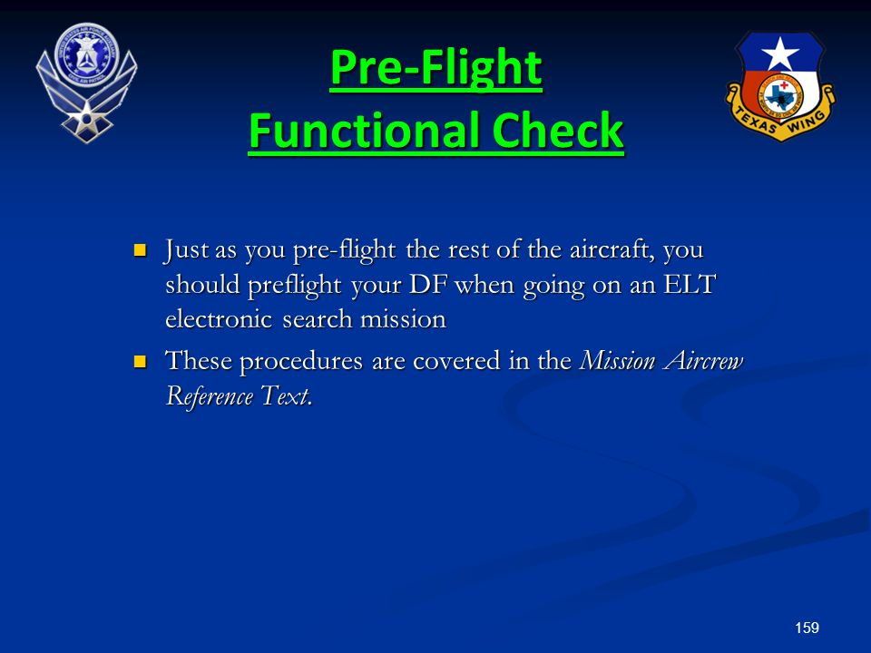 159 Pre-Flight Functional Check Just as you pre-flight the rest of the aircraft, you should preflight your DF when going on an ELT electronic search m