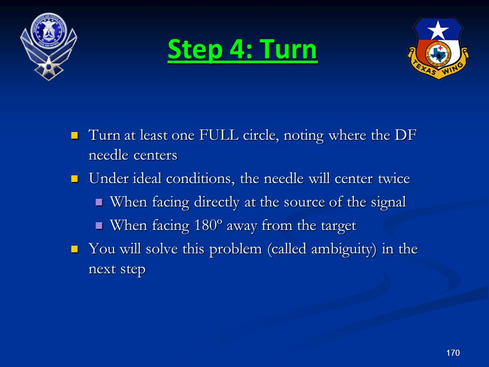 170 Step 4: Turn Turn at least one FULL circle, noting where the DF needle centers Turn at least one FULL circle, noting where the DF needle centers U