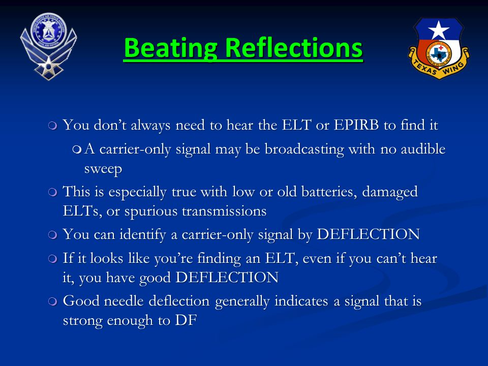 Beating Reflections m You don't always need to hear the ELT or EPIRB to find it m A carrier-only signal may be broadcasting with no audible sweep m Th