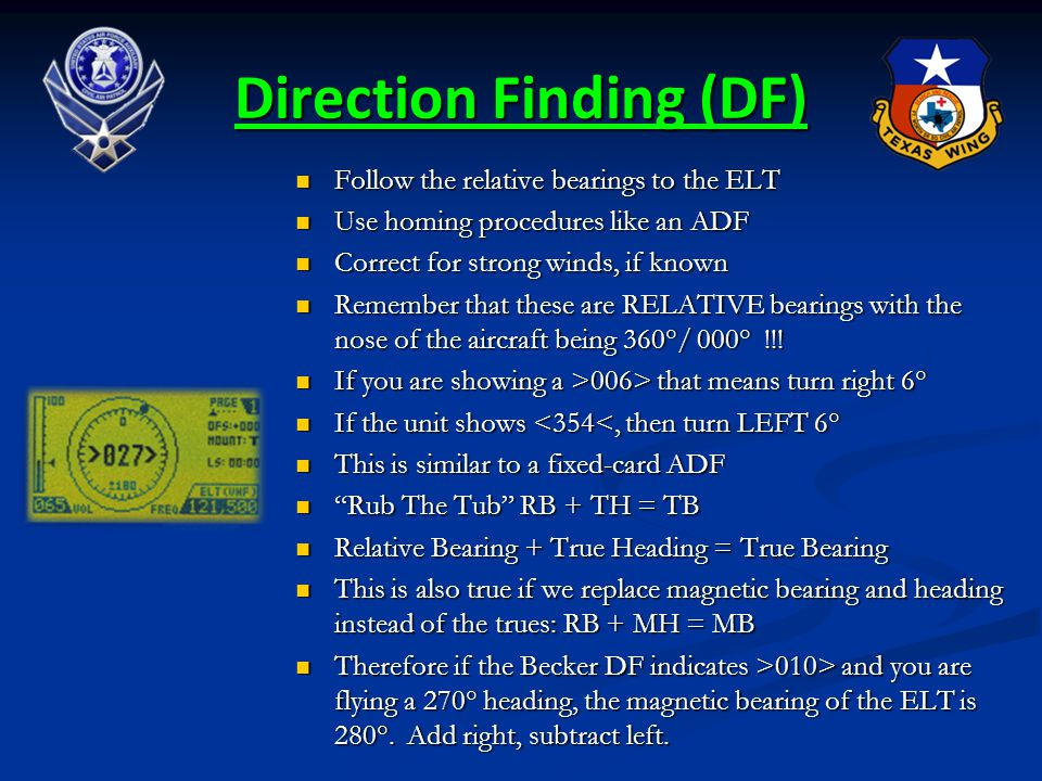 Direction Finding (DF) Follow the relative bearings to the ELT Follow the relative bearings to the ELT Use homing procedures like an ADF Use homing pr