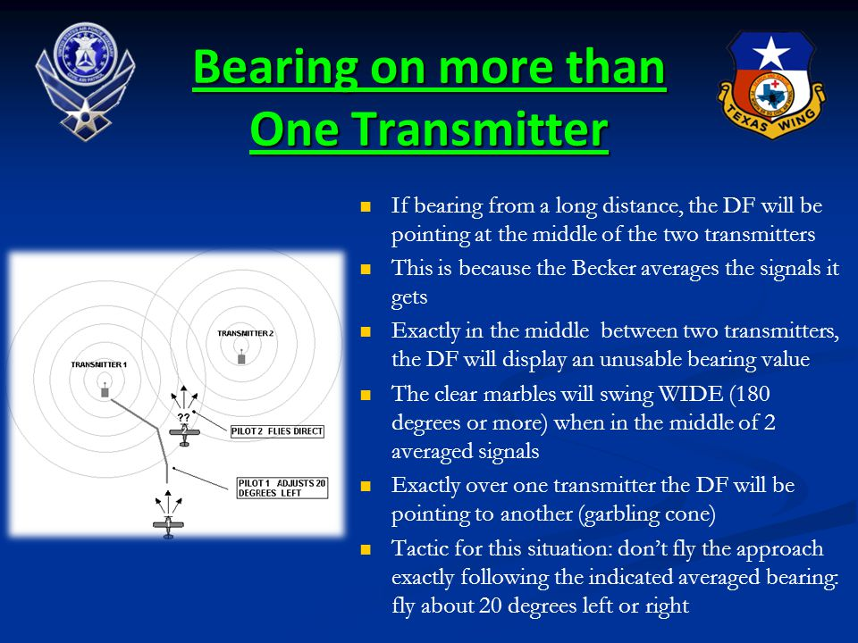 Bearing on more than One Transmitter If bearing from a long distance, the DF will be pointing at the middle of the two transmitters This is because th